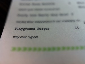 Reads: Playground Burger $14 - Way over hyped!